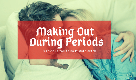 Five Reasons You Should Make Out More Often During Periods